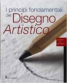 principi fondamentali del disegno artistico: 9788880395751: Amazon