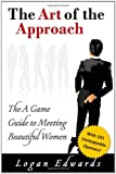 Logan Edwards The Art Of Approach: The A Game Guide To Meeting Beautiful Women