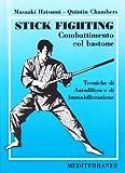 Stick fighting. Combattimento col bastone. Tecniche di autodifesa e di immobilizzazione (8827212671) by Masaaki Hatsumi