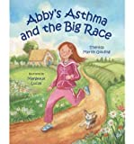 img - for [ Abby's Asthma and the Big Race[ ABBY'S ASTHMA AND THE BIG RACE ] By Golding, Theresa Martin ( Author )Mar-01-2009 Hardcover book / textbook / text book