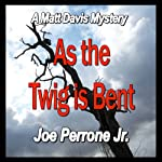 As the Twig Is Bent: A Matt Davis Mystery (       UNABRIDGED) by Joe Perrone Jr. Narrated by Mark F. Smith