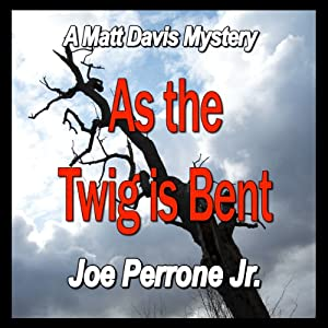 As the Twig Is Bent: A Matt Davis Mystery | [Joe Perrone Jr.]