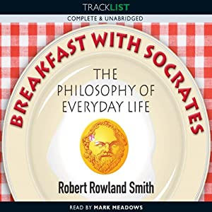 Breakfast with Socrates: The Philosophy of Everyday Life | [Robert Rowland Smith]