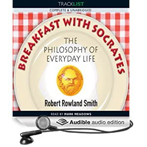 Breakfast with Socrates: The Philosophy of Everyday Life (Unabridged)