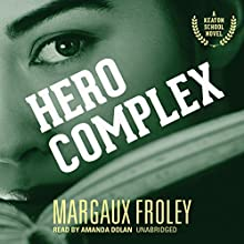 Hero Complex: Keaton School, Book 2 (       UNABRIDGED) by Margaux Froley Narrated by Amanda Dolan