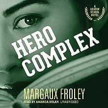 Hero Complex: Keaton School, Book 2 (       UNABRIDGED) by Margaux Froley Narrated by Amanda Dolan