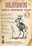 Image of Goblinproofing One's Chicken Coop: And Other Practical Advice In Our Campaign Against The Fairy Kingdom