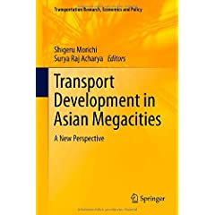 Transport Development in Asian Megacities: A New Perspective (Transportation Research, Economics and Policy) Shigeru Morichi and Surya Raj Acharya