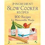 "3-Ingredient Slow Cooker Recipes: 200 Recipes for Memorable Mealsvon ""Suzanne Bonet"""