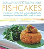 img - for Scrumptious & Sustainable Fishcakes: A Collection of the Best Sustainable Fishcake Recipes from Canadian Chefs, Coast to Coast (Flavours Cookbook) book / textbook / text book