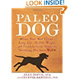 Paleo Dog: Give Your Best Friend a Long Life, Healthy Weight, and Freedom from Illness by Nurturing His Inner...