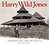 Harry Wild Jones: American Architect