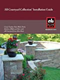AB Courtyard Collection Installation Guide - Create Outdoor Patio Walls, Ponds, Kitchens, BBQs and More