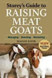 Storeys Guide to Raising Meat Goats, 2nd Edition: Managing, Breeding, Marketing