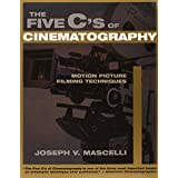 The Five C's of Cinematography: Motion Picture Filming Techniques ~ Joseph V. Mascelli
