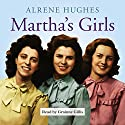 Martha's Girls Audiobook by Alrene Hughes Narrated by Grainne Gillis