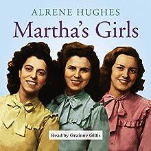 Martha's Girls Audiobook by Alrene Hughes Narrated by Grainne Gillis