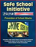 img - for Safe School Initiative, Prevention of School Attacks, Columbine High School Report on Emergency Response, Presidential Report on the Virginia Tech Tragedy, School Shooter Threat Assessment book / textbook / text book
