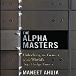 The Alpha Masters: Unlocking the Genius of the World's Top Hedge Funds | Maneet Ahuja