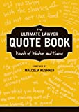 The Ultimate Lawyer Quote Book: Words of Wisdom and Humor