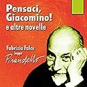 Pensaci, Giacomino!: E altre novelle Hörbuch von Luigi Pirandello Gesprochen von: Fabrizio Falco