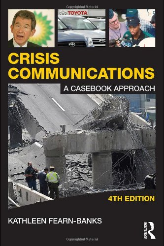 Crisis Communications: A Casebook Approach, 4th Edition (Routledge Communication Series)