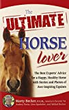 img - for The Ultimate Horse Lover: The Best Experts' Guide for a Happy, Healthy Horse with Stories and Photos of Awe-Inspiring Equines book / textbook / text book