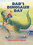 Dad's Dinosaur Day (Turtleback School & Library Binding Edition) (0613182464) by Hearn, Diane Dawson