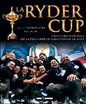 Ryder Cup - L'histoire int�grale de l...