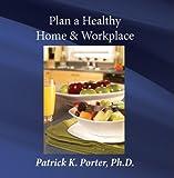 Ph.d. Patrick K. Porter - WL41 Plan a Healthy Home & Workplace