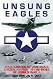 img - for Unsung Eagles: True Stories of America's Citizen Airmen in the Skies of World War II book / textbook / text book