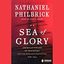 Sea of Glory: America's Voyage of Discovery, The U.S. Exploring Expedition 1838-1842 Audiobook by Nathaniel Philbrick Narrated by Scott Brick