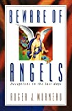 img - for By Roger J Morneau Beware of angels: Deceptions in the last days [Paperback] book / textbook / text book