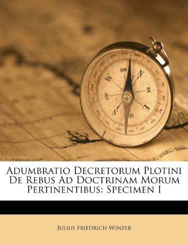 Adumbratio Decretorum Plotini De Rebus Ad Doctrinam Morum Pertinentibus: Specimen I