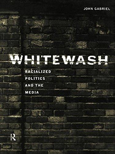 Whitewash: Racialized Politics and the Media: Racialised Politics and the Media
