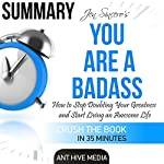 Summary: Jen Sincero's You Are a Badass: How to Stop Doubting Your Greatness and Start Living an Awesome Life |  Ant Hive Media