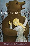 Tender Morsels (0375848118) by Lanagan, Margo