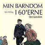 Den barndom (Min barndom i 60'erne) | Maria Helleberg