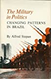 The Military in Politics: Changing Patterns in Brazil