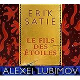 Satie : Le fils des étoiles. Lubimov.