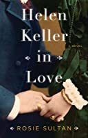 Helen Keller in Love: A Novel