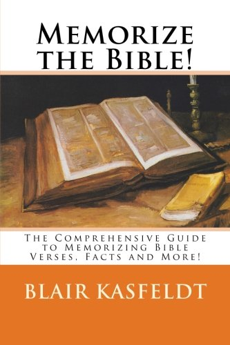 Memorize The Bible!: The Comprehensive Guide To Memorizing Bible Verses, Facts And More!