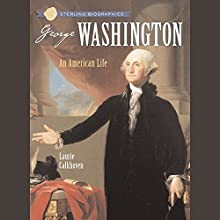 Sterling Biographies: George Washington: An American Life Audiobook by Laurie Calkhoven Narrated by Roscoe Orman