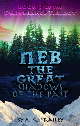 Book: Neb The Great - Shadows of the Past (Deliverance Trilogy Book 3) by A. K. Frailey