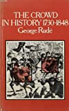 The Crowd in History 1730-1848--A Study of Popular Disturbances in France and England (0853155526) by Rude, George