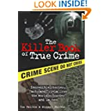 The Killer Book of True Crime: Incredible Stories, Facts and Trivia from the World of Murder and... by Tom Philbin