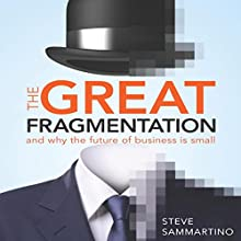 The Great Fragmentation: And Why the Future of All Business Is Small (       UNABRIDGED) by Steve Sammartino Narrated by David Thorpe