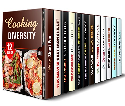 Cooking Diversity Box Set (12 in 1): Get Amazing Sheet Pan, Cast Iron, Foil Packet, Microwave, Paleo, Farmhouse Recipes and Mouthwatering Desserts to Vary ... Routine (Creative Recipes & Camp Meals) by Emma Melton, Lucille Boyd, Vanessa Riley, Jessica Meyers, Andrea Libman, Jessie Fuller, Sherry Morgan, Theresa Powell, Marisa Lee, Alice Clay