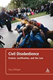 img - for Civil Disobedience: Protest, Justification and the Law by Tony Milligan (2013) Paperback book / textbook / text book