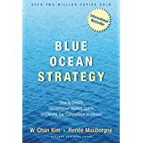 Blue Ocean Strategy: How to Create Uncontested Market Space and Make Competition Irrelevant ~ Ren�e Mauborgne